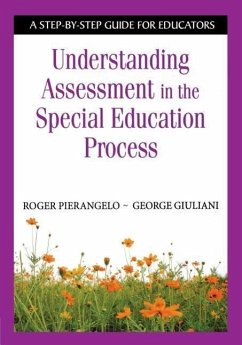 Understanding Assessment in the Special Education Process: A Step-By-Step Guide for Educators - Pierangelo, Roger / Giuliani, George A.