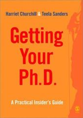 Getting Your PhD: A Practical Insider's Guide - Churchill, Harriet / Sanders, Teela
