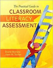 The Practical Guide to Classroom Literacy Assessment - Diane M. Barone, Joan M. Taylor