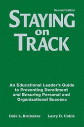 Staying on Track: An Educational Leader's Guide to Preventing Derailment and Ensuring Personal and Organizational Success - Brubaker, Dale L. / Coble, Larry D.