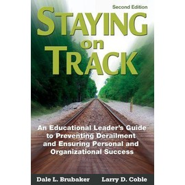 Staying On Track : An Educational Leader'S Guide To Preventing Derailment And Ensuring Personal And Organizational Success - Dale L Bruba