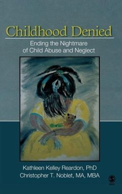 Childhood Denied: Ending the Nightmare of Child Abuse and Neglect - Reardon, Kathleen Kelley Noblet, Christopher T.