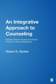 An Integrative Approach to Counseling: Bridging Chinese Thought, Evolutionary Theory, and Stress Management - Robert G. Santee