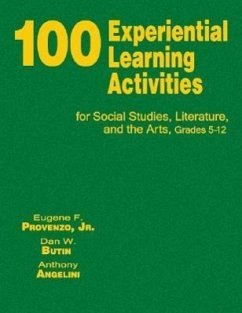 100 Experiential Learning Activities for Social Studies, Literature, and the Arts, Grades 5-12 - Provenzo, Eugene F. Butin, Dan W. Angelini, Anthony