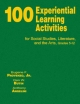 100 Experiential Learning Activities for Social Studies, Literature, and the Arts, Grades 5-12 - Eugene F. Provenzo; Dan W. Butin; Anthony Angelini