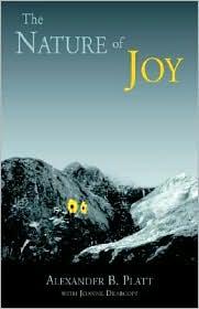 The Nature of Joy - Alexander B. Platt, Joanne Dearcopp, Phd With Alexander B. Platt