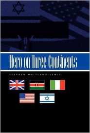 Hero On Three Continents - Stephen Maitland-Lewis