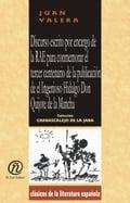 Discurso escrito por encargo de la RAE para conmemorar el tercer centenario de la publicación de el Ingenioso Hidalgo Don Quijote de la Macha: Colecci - Valera, Juan