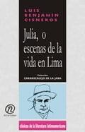 Julia, o escenas de la vida en Lima: Colección de Clásicos de la Literatura Latinoamericana