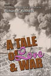 A Tale of Love and War Vol 1: An Odyssey of Childhood & Early Youth - Kennedy, Richard R.