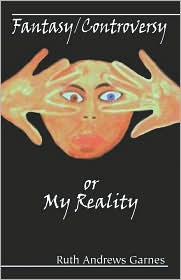 Fantasy/Controversy Or My Reality - Ruth Andrews Garnes