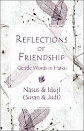 Reflections of Friendship: Gentle Words in Haiku - Nasus &. Iduji, &. Iduji / Nasus / Iduji