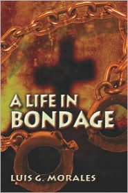 A Life In Bondage - Luis G. Morales, Jerry Morales