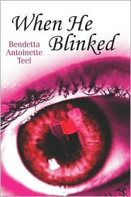 When He Blinked - Bendetta Antoinette Teel