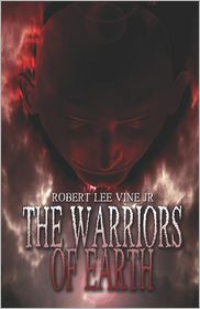 The Warriors Of Earth - Robert Lee Vine Jr, Robert Lee Vine