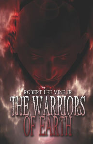 The Warriors Of Earth - Robert  Lee Vine Jr