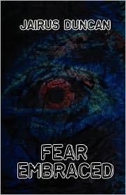 Fear Embraced - Jairus Duncan