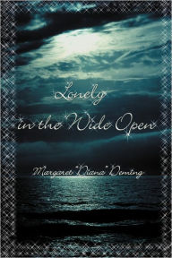 Lonely In The Wide Open - Margaret  Diana Deming