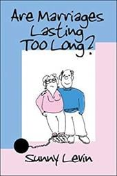 Are Marriages Lasting Too Long? - Levin, Sunny