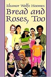 Bread and Roses, Too - Hoomes, Eleanor Wolfe