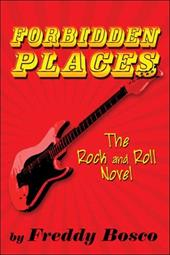 Forbidden Places: The Rock and Roll Novel - Bosco, Freddy