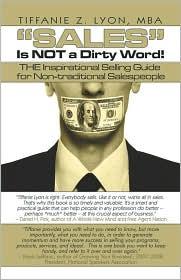 Sales Is Not A Dirty Word! - Tiffanie Z. Lyon, Tiffany Z. Lyon Mba
