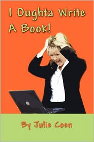 I Oughta Write A Book! - Julie Coen