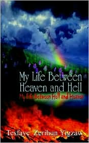 My Life Between Heaven and Hell: My Life Between Hell and Heaven - Tesfaye Zerihun Yigzaw