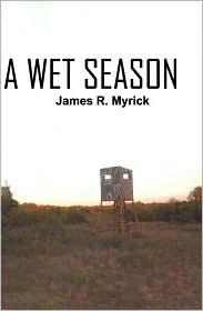 A Wet Season - James R. Myrick