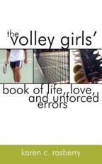 Volley Girls' Book of Life, Love, and Unforced Errors - Karen C Rasberry