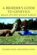 A Breeder's Guide to Genetics: Relax, It's Not Rocket Science