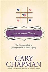 Everybody Wins: The Chapman Guide to Solving Conflicts Without Arguing - Chapman, Gary