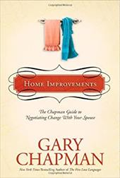 Home Improvements: The Chapman Guide to Negotiating Change with Your Spouse - Chapman, Gary