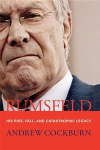 Rumsfeld: His Rise  Fall  And Catastrophic Legacy - Andrew Cockburn