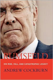 Rumsfeld: His Rise, Fall, and Catastrophic Legacy - Andrew Cockburn