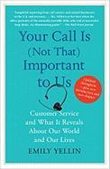 Your Call Is (Not That) Important to Us: Customer Service and What It Reveals about Our World and Our Lives