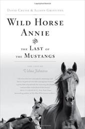 Wild Horse Annie and the Last of the Mustangs: The Last of the Mustangs: The Life of Velma Johnston - Cruise, David / Griffiths, Alison