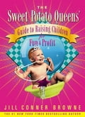 Sweet Potato Queens' Guide to Raising Children for Fun and Profit - Jill Conner Browne