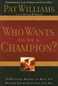 Who Wants To Be A Champion?: 10 Building Blocks To Help  You Become Everything You Can Be! - Pat Williams,David WimbishPat Williams,David Wimbish
