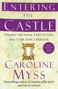 Entering the Castle: An Inner Path to God and Your Soul - Caroline Myss