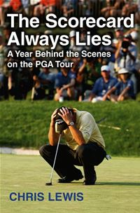 The Scorecard Always Lies: A Year Behind The Scenes On The Pga Tour - Chris LewisChris Lewis