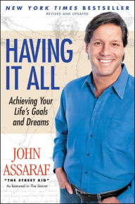 Having It All: Achieving Your Life's Goals and Dreams - John Assaraf