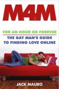 M4M: For an Hour or Forever--The Gay Man's Guide to Finding Love Online