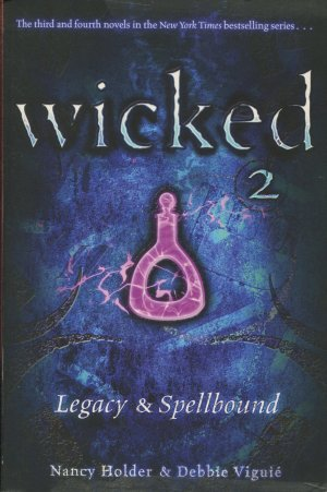 Wicked 2 - Legacy & Spellbound - Holder, Nancy/ Viguié, Debbie