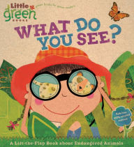 What Do You See?: A Lift-the-Flap Book About Endangered Animals (Little Green Books Series) - Stephen Krensky