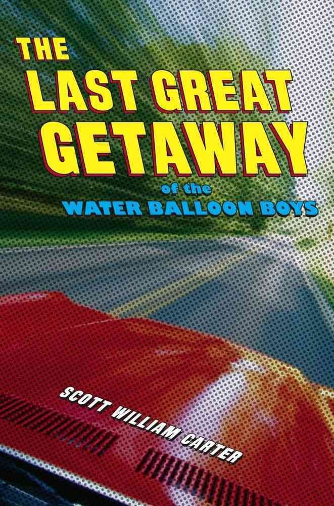 The Last Great Getaway of the Water Balloon Boys - Scott William Carter