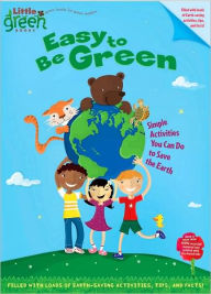 Easy to Be Green: Simple Activities You Can Do to Save the Earth - Ellie O'Ryan
