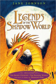 Legends of the Shadow World: The Secret Country/The Shadow World/ Dragon's Fire (Eidolon Chronicles Series) - Jane Johnson