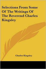 Selections from Some of the Writings of - Charles Kingsley