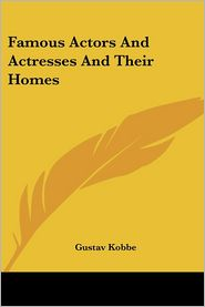 Famous Actors And Actresses And Their Homes - Gustav Kobbe